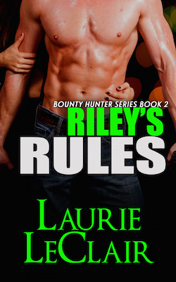 Riley Rules (The Bounty Hunters) by Laurie LeClair